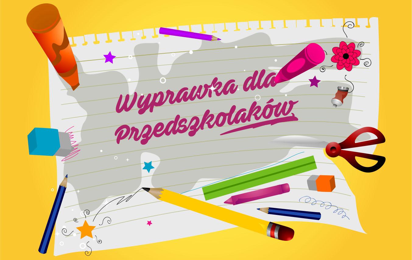 Wyprawka przedszkolaka na nowy rok szkolny 2017/2018